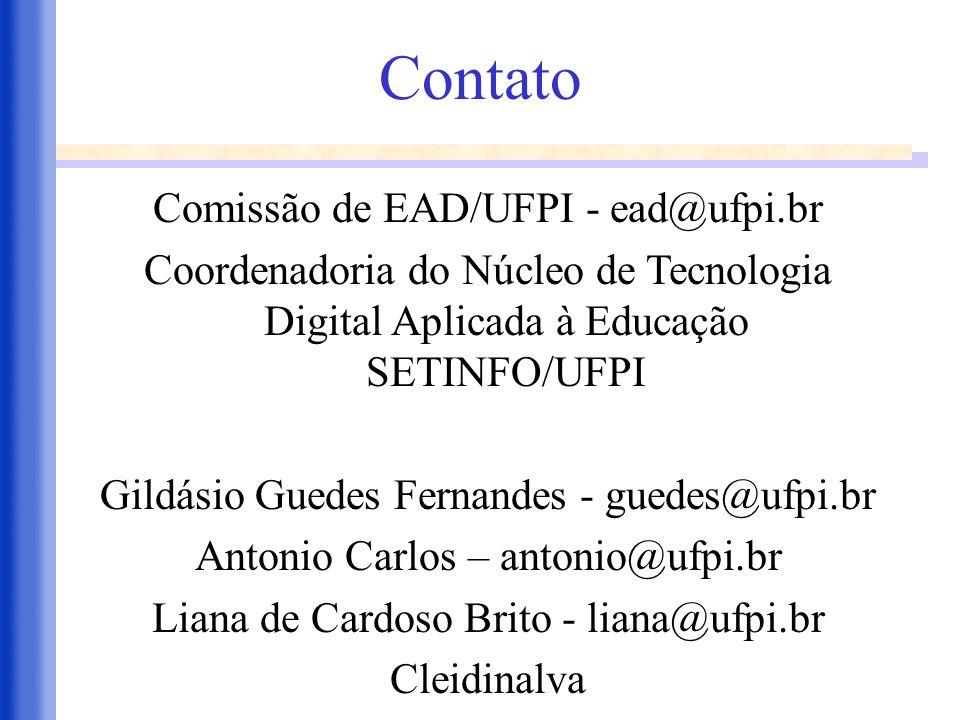 Contato Comissão de EAD/UFPI - ead@ufpi.br Coordenadoria do Núcleo de Tecnologia Digital Aplicada à Educação SETINFO/UFPI Gildásio Guedes Fernandes -
