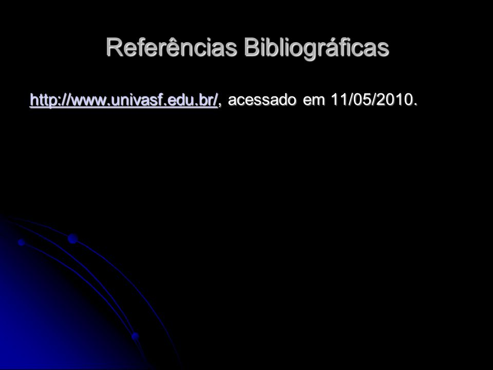 http://www.univasf.edu.br/http://www.univasf.edu.br/, acessado em 11/05/2010. http://www.univasf.edu.br/ Referências Bibliográficas