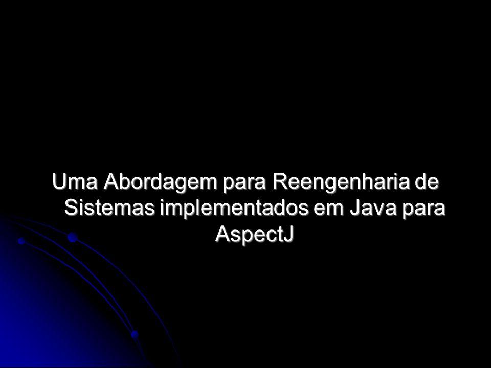 Uma Abordagem para Reengenharia de Sistemas implementados em Java para AspectJ