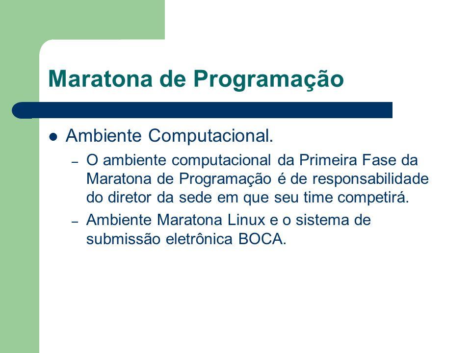 Maratona de Programação Ambiente Computacional. – O ambiente computacional da Primeira Fase da Maratona de Programação é de responsabilidade do direto