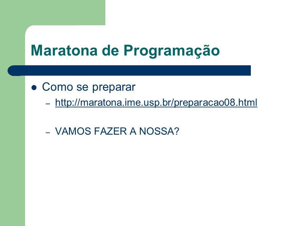 Maratona de Programação Como se preparar – http://maratona.ime.usp.br/preparacao08.html http://maratona.ime.usp.br/preparacao08.html – VAMOS FAZER A N