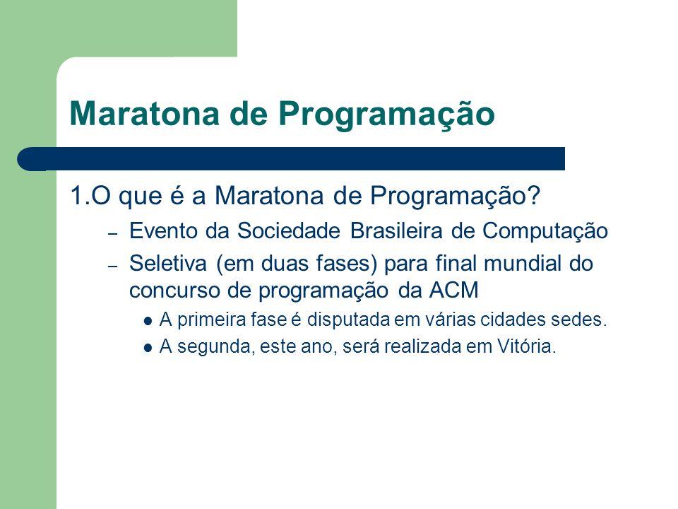 Maratona de Programação 1.O que é a Maratona de Programação? – Evento da Sociedade Brasileira de Computação – Seletiva (em duas fases) para final mund