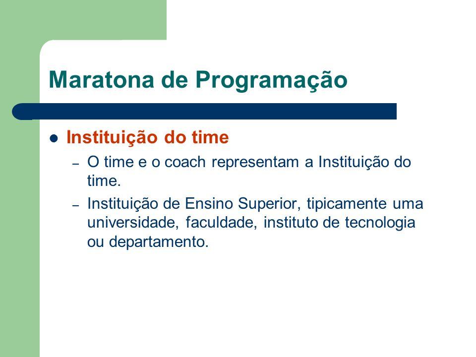 Maratona de Programação Instituição do time – O time e o coach representam a Instituição do time. – Instituição de Ensino Superior, tipicamente uma un