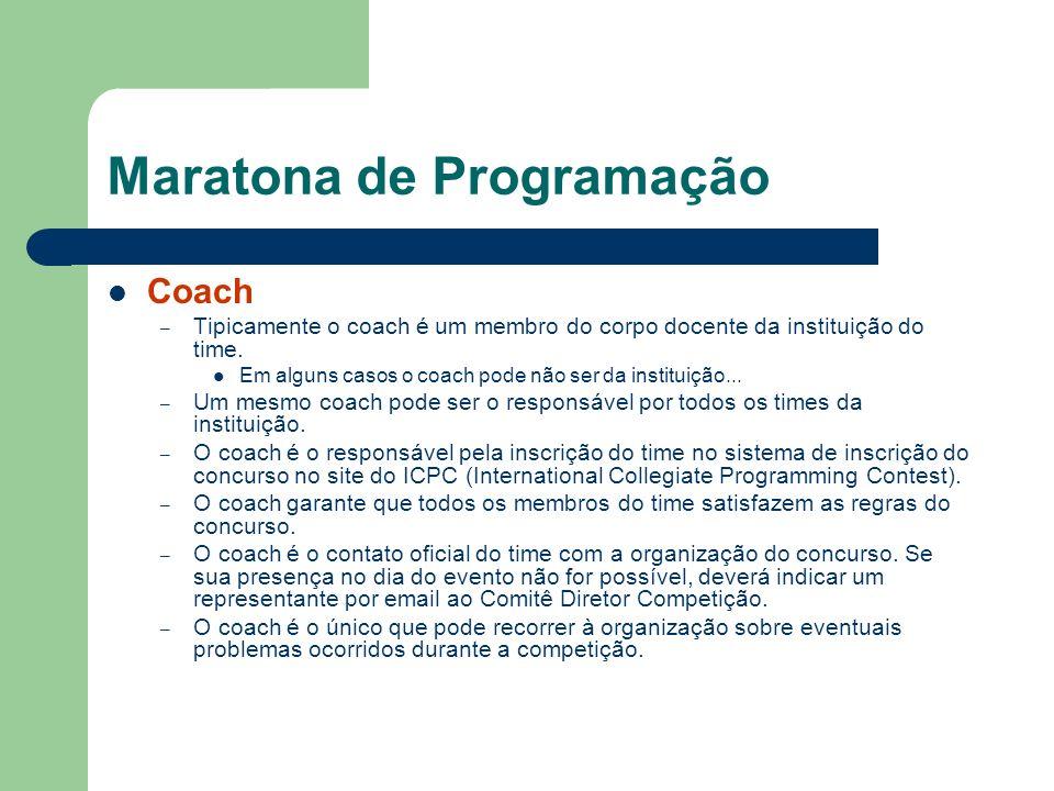 Maratona de Programação Coach – Tipicamente o coach é um membro do corpo docente da instituição do time. Em alguns casos o coach pode não ser da insti