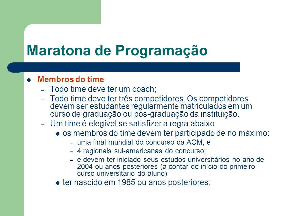 Maratona de Programação Membros do time – Todo time deve ter um coach; – Todo time deve ter três competidores. Os competidores devem ser estudantes re