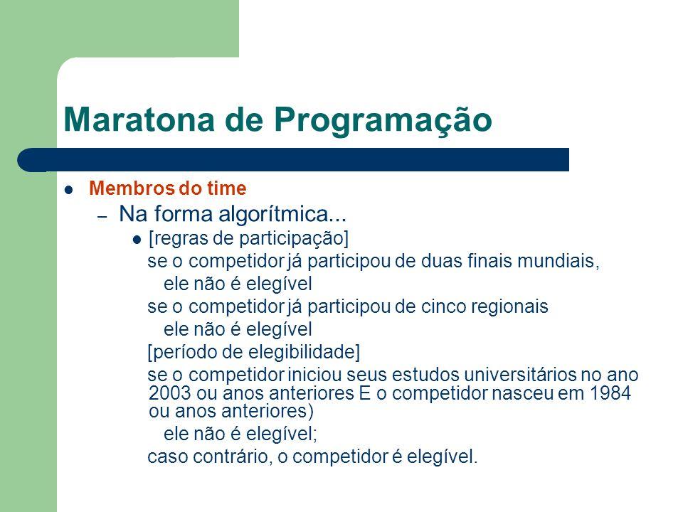Maratona de Programação Membros do time – Na forma algorítmica... [regras de participação] se o competidor já participou de duas finais mundiais, ele