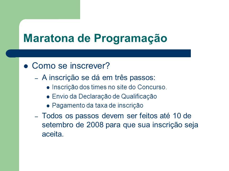 Maratona de Programação Como se inscrever? – A inscrição se dá em três passos: Inscrição dos times no site do Concurso. Envio da Declaração de Qualifi