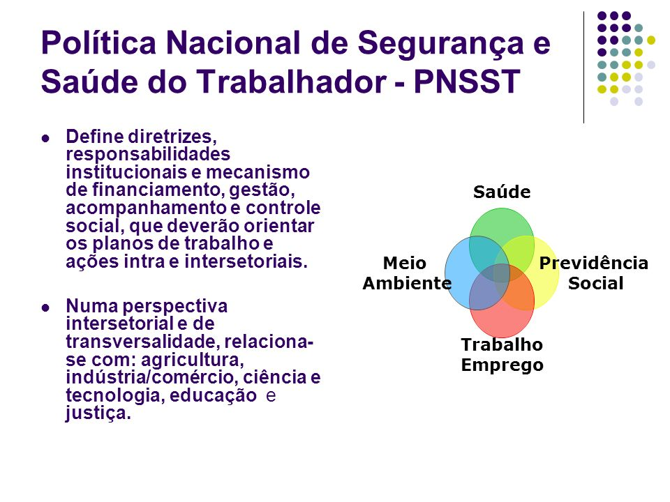 Política Nacional de Segurança e Saúde do Trabalhador - PNSST Define diretrizes, responsabilidades institucionais e mecanismo de financiamento, gestão