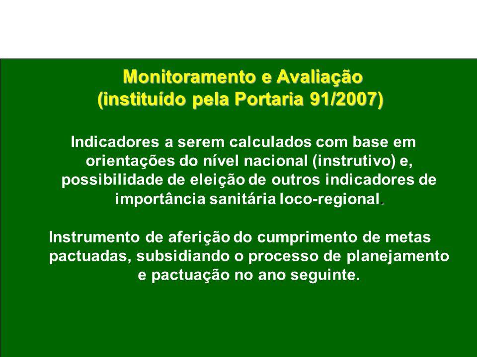 Monitoramento e Avaliação (instituído pela Portaria 91/2007). Indicadores a serem calculados com base em orientações do nível nacional (instrutivo) e,