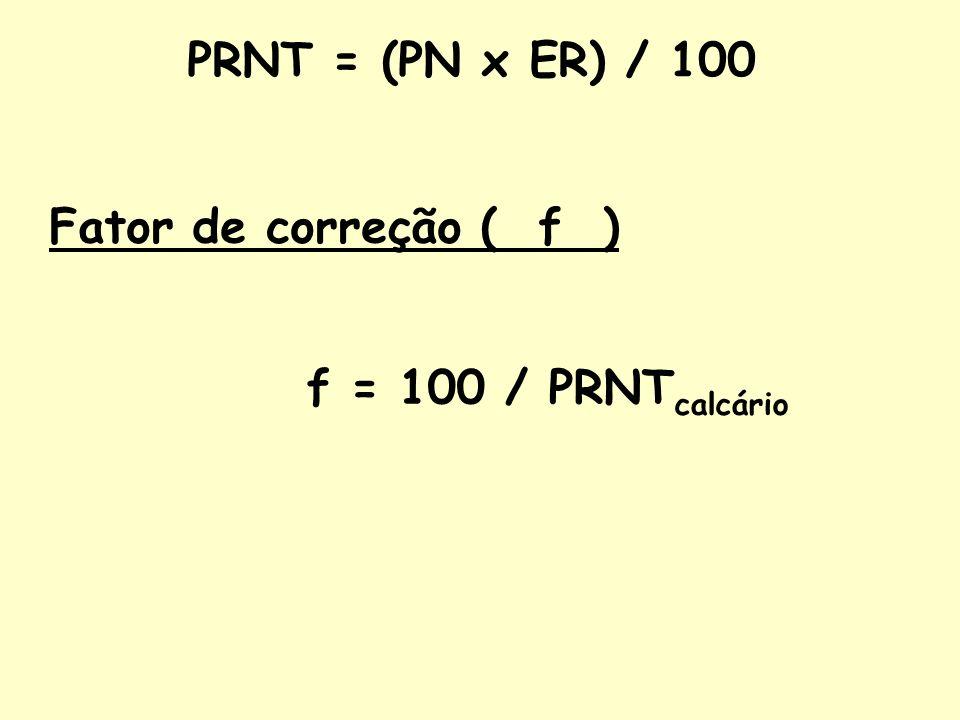PRNT = (PN x ER) / 100 Fator de correção ( f ) f = 100 / PRNT calcário