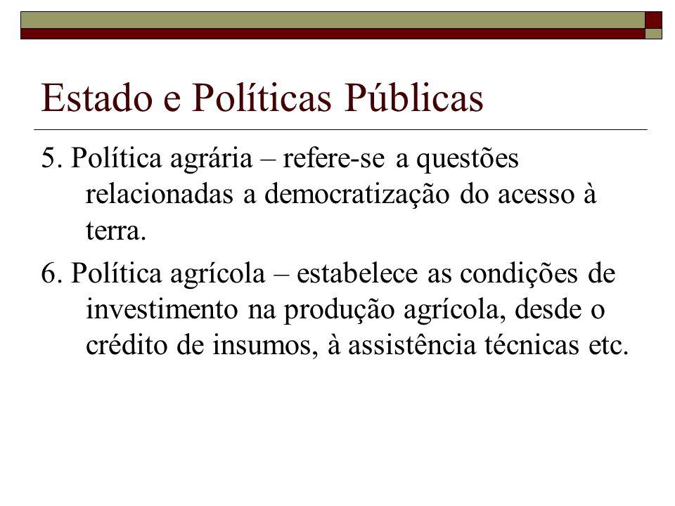 Estado e Políticas Públicas 5. Política agrária – refere-se a questões relacionadas a democratização do acesso à terra. 6. Política agrícola – estabel