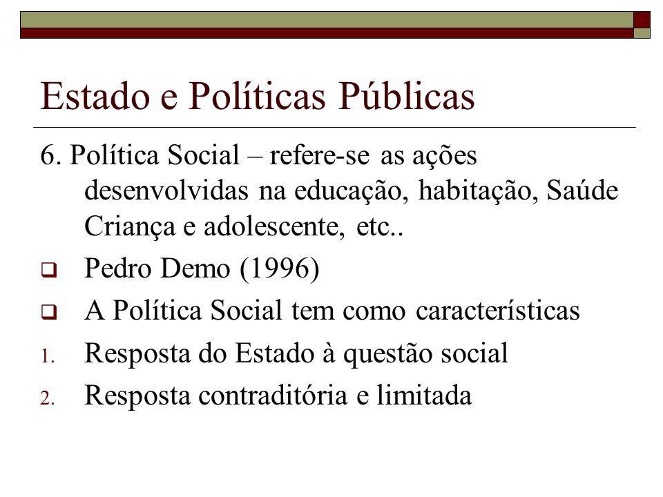 Estado e Políticas Públicas 6. Política Social – refere-se as ações desenvolvidas na educação, habitação, Saúde Criança e adolescente, etc.. Pedro Dem