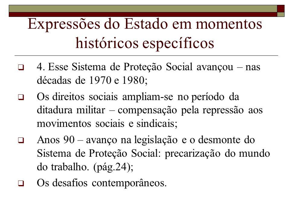 Expressões do Estado em momentos históricos específicos 4. Esse Sistema de Proteção Social avançou – nas décadas de 1970 e 1980; Os direitos sociais a