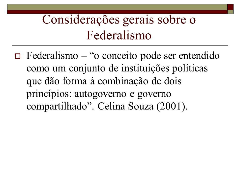 Considerações gerais sobre o Federalismo Federalismo – o conceito pode ser entendido como um conjunto de instituições políticas que dão forma à combin