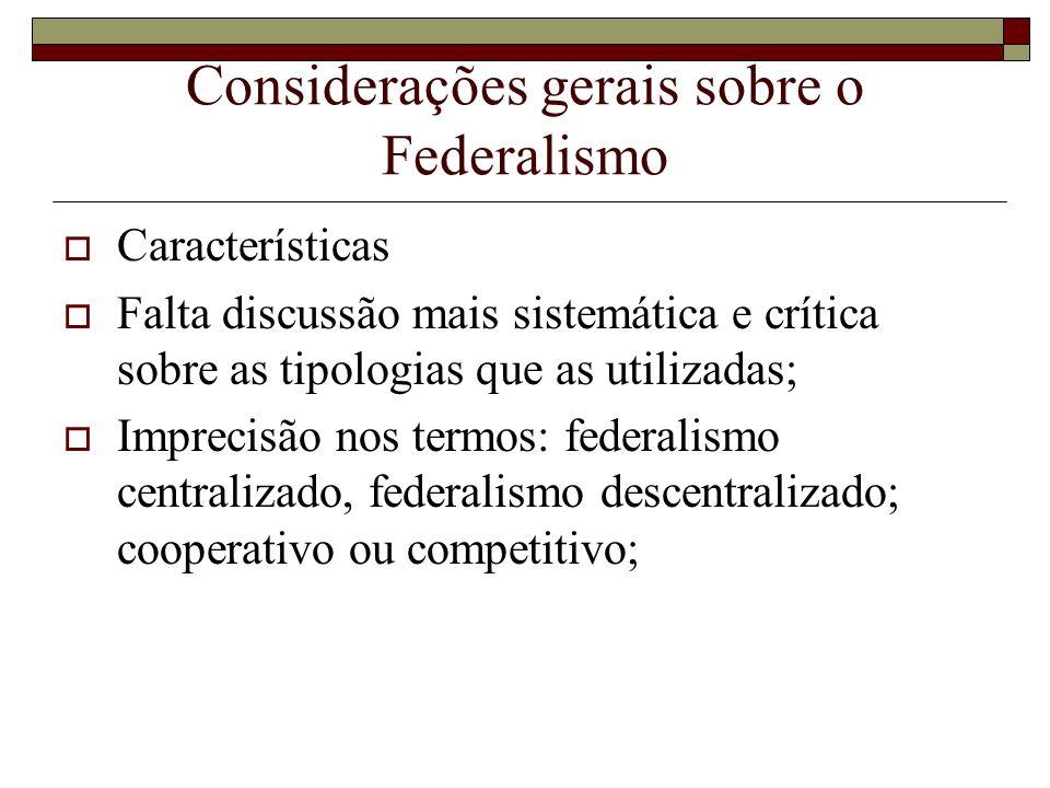 Considerações gerais sobre o Federalismo Características Falta discussão mais sistemática e crítica sobre as tipologias que as utilizadas; Imprecisão