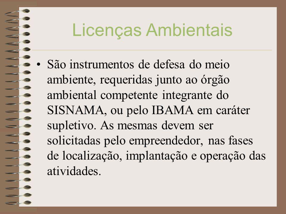 Licenças Ambientais São instrumentos de defesa do meio ambiente, requeridas junto ao órgão ambiental competente integrante do SISNAMA, ou pelo IBAMA e