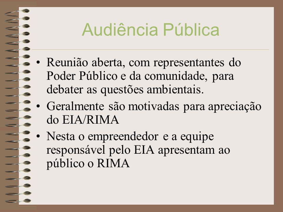 Audiência Pública Reunião aberta, com representantes do Poder Público e da comunidade, para debater as questões ambientais. Geralmente são motivadas p
