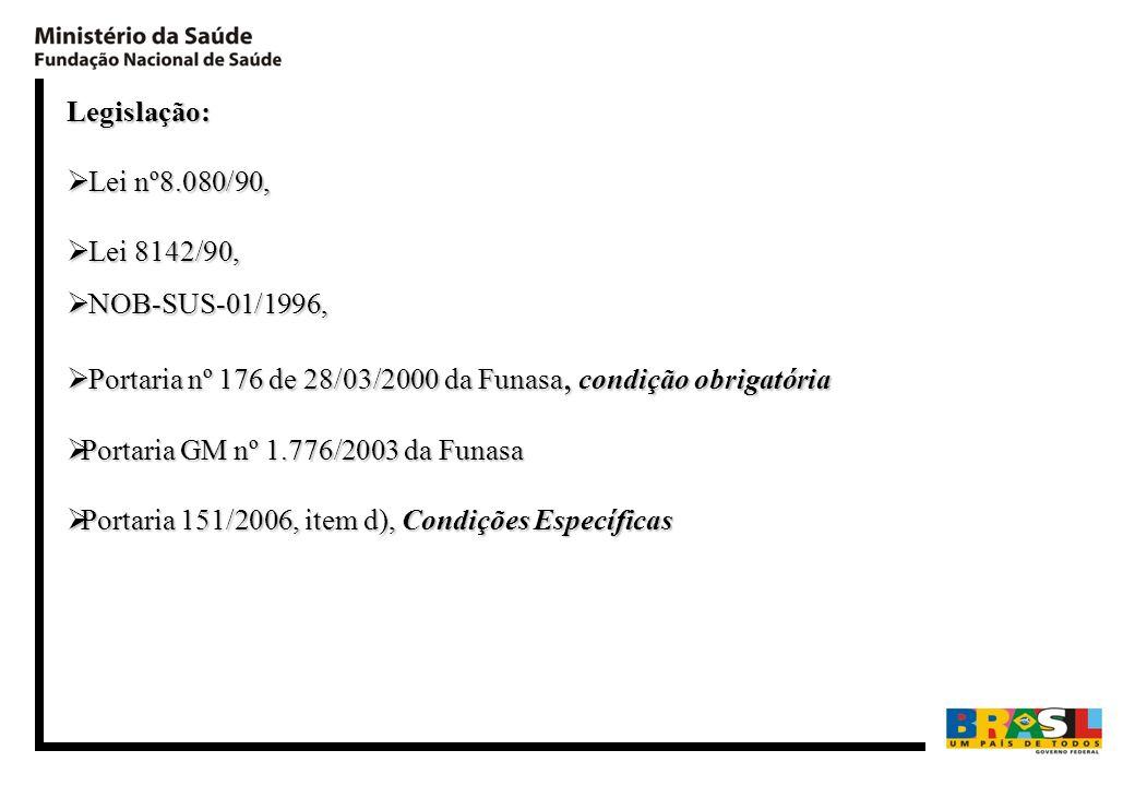 Legislação: Lei nº8.080/90, Lei nº8.080/90, Lei 8142/90, Lei 8142/90, NOB-SUS-01/1996, NOB-SUS-01/1996, Portaria nº 176 de 28/03/2000 da Funasa, condi