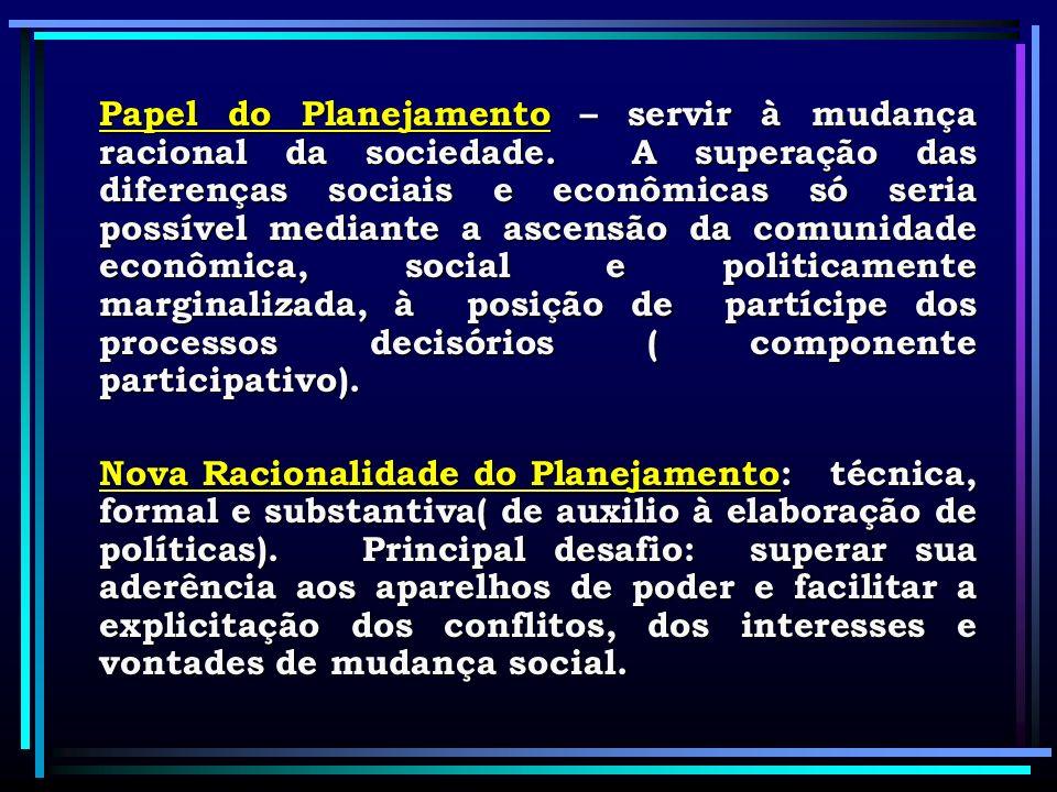 Papel do Planejamento – servir à mudança racional da sociedade. A superação das diferenças sociais e econômicas só seria possível mediante a ascensão