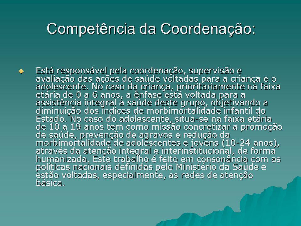 Competência da Coordenação: Está responsável pela coordenação, supervisão e avaliação das ações de saúde voltadas para a criança e o adolescente. No c