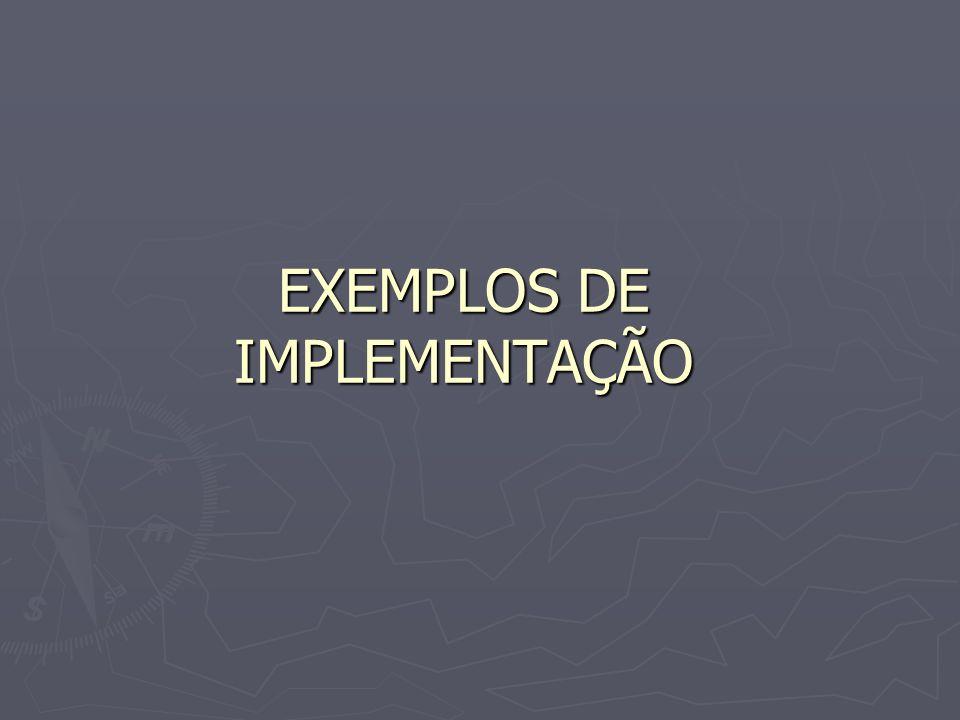 EXEMPLOS DE IMPLEMENTAÇÃO