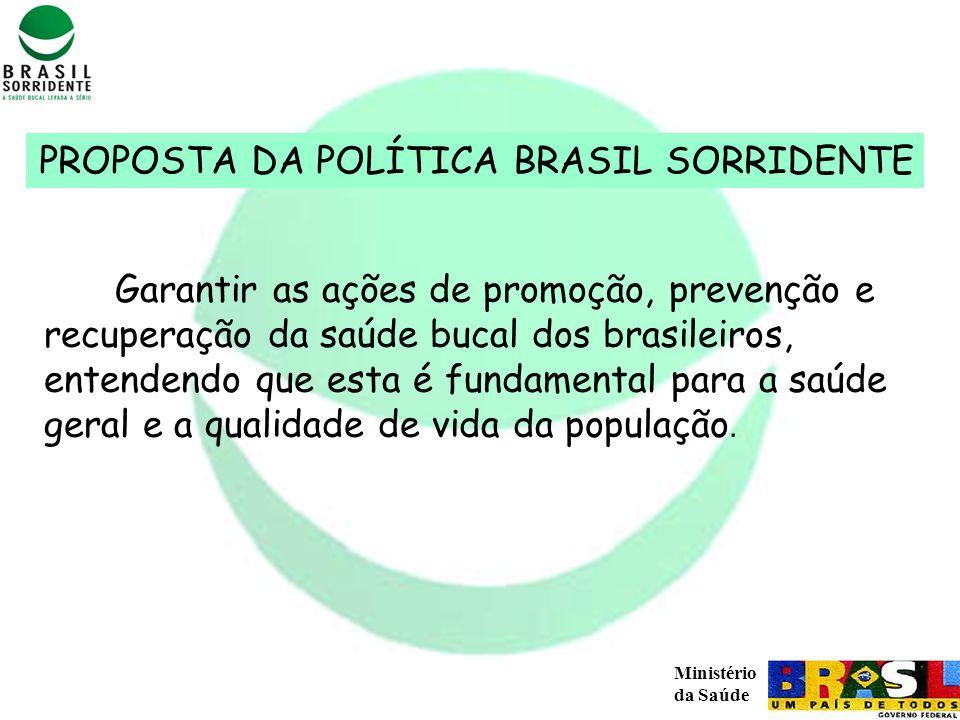 Ministério da Saúde Garantir as ações de promoção, prevenção e recuperação da saúde bucal dos brasileiros, entendendo que esta é fundamental para a sa