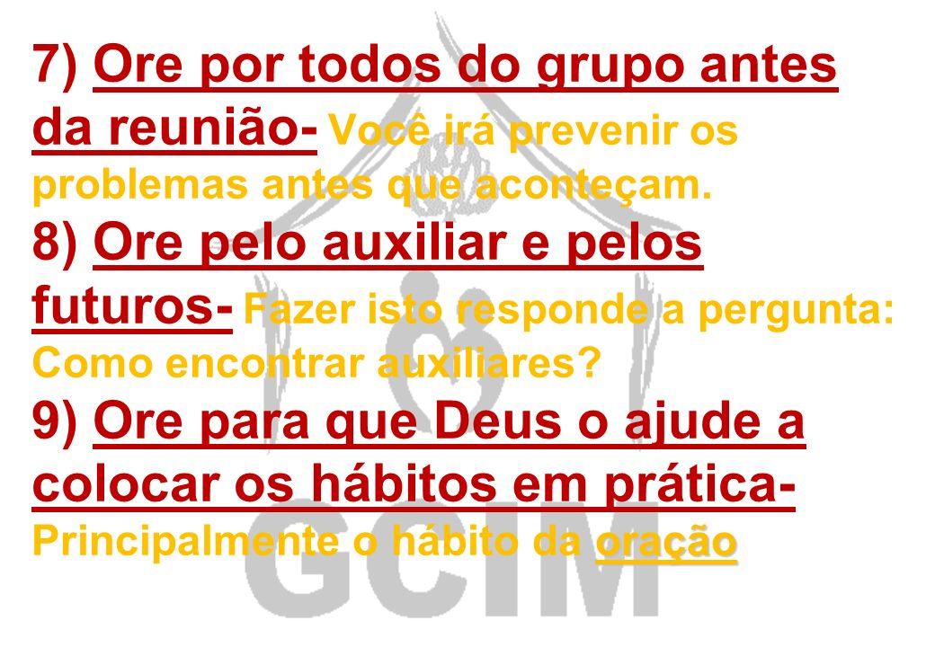 4) Tenha sempre um texto para meditar- Quando oramos a Bíblia não corremos nenhum risco. 5) Ore com ações de graças pelos membros do grupo- Siga o exe
