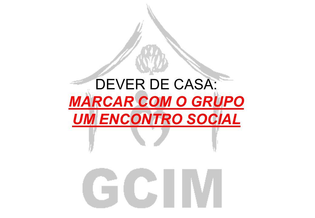 DEVER DE CASA: MARCAR COM O GRUPO UM ENCONTRO SOCIAL