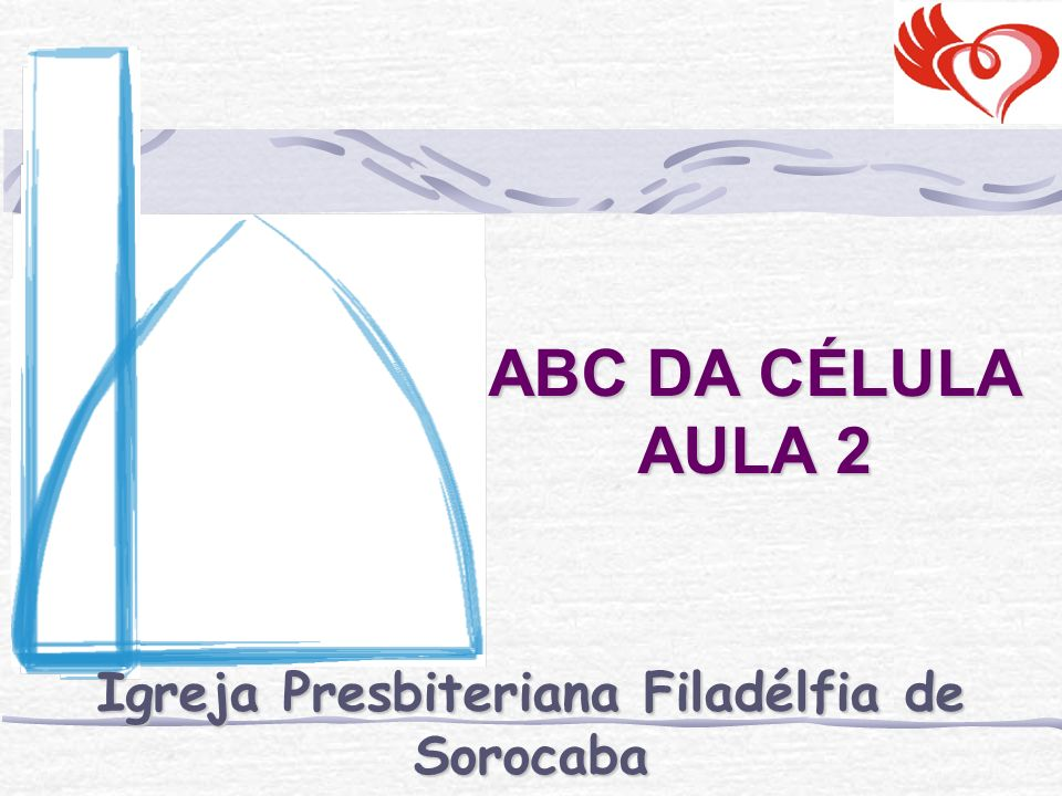 ABC DA CÉLULA AULA 2 Igreja Presbiteriana Filadélfia de Sorocaba Ministério de Células