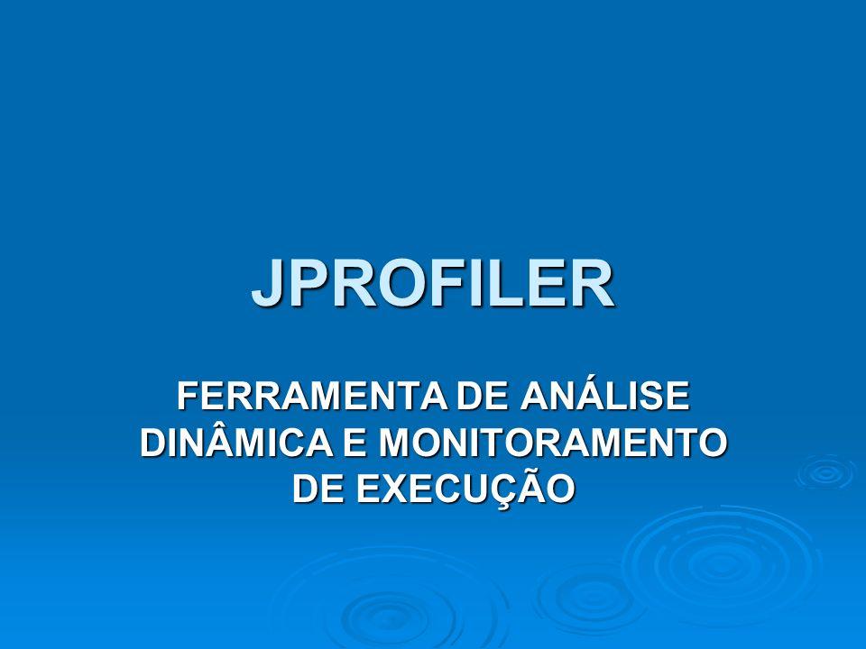 JPROFILER FERRAMENTA DE ANÁLISE DINÂMICA E MONITORAMENTO DE EXECUÇÃO