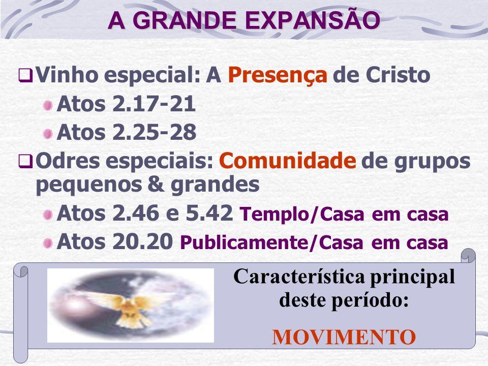 A GRANDE EXPANSÃO Vinho especial: A Presença de Cristo Atos 2.17-21 Atos 2.25-28 Odres especiais: Comunidade de grupos pequenos & grandes Atos 2.46 e