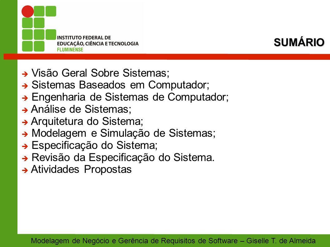 SUMÁRIO Modelagem de Negócio e Gerência de Requisitos de Software – Giselle T. de Almeida Visão Geral Sobre Sistemas; Sistemas Baseados em Computador;