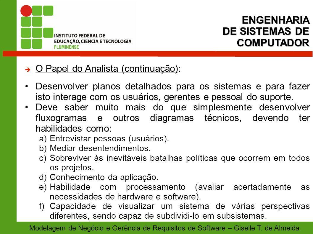 Modelagem de Negócio e Gerência de Requisitos de Software – Giselle T. de Almeida O Papel do Analista (continuação): Desenvolver planos detalhados par