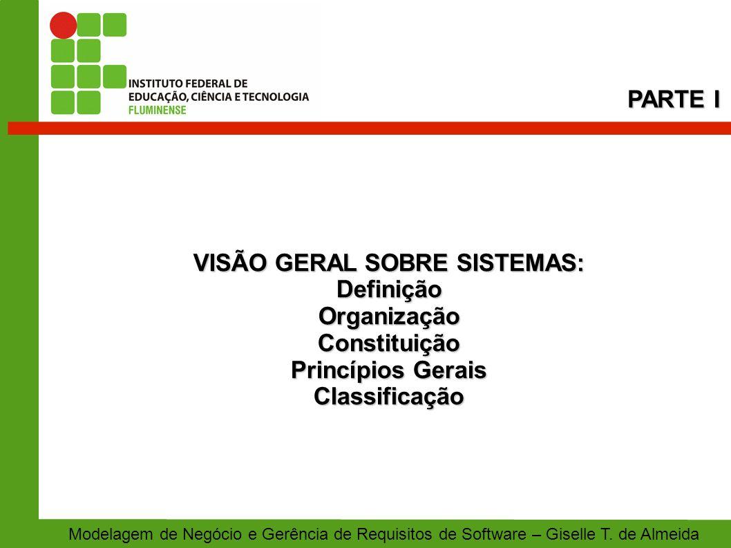 VISÃO GERAL SOBRE SISTEMAS: DefiniçãoOrganizaçãoConstituição Princípios Gerais Classificação PARTE I Modelagem de Negócio e Gerência de Requisitos de