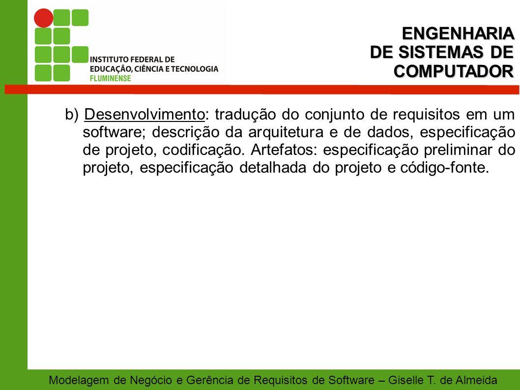 Modelagem de Negócio e Gerência de Requisitos de Software – Giselle T. de Almeida b) Desenvolvimento: tradução do conjunto de requisitos em um softwar