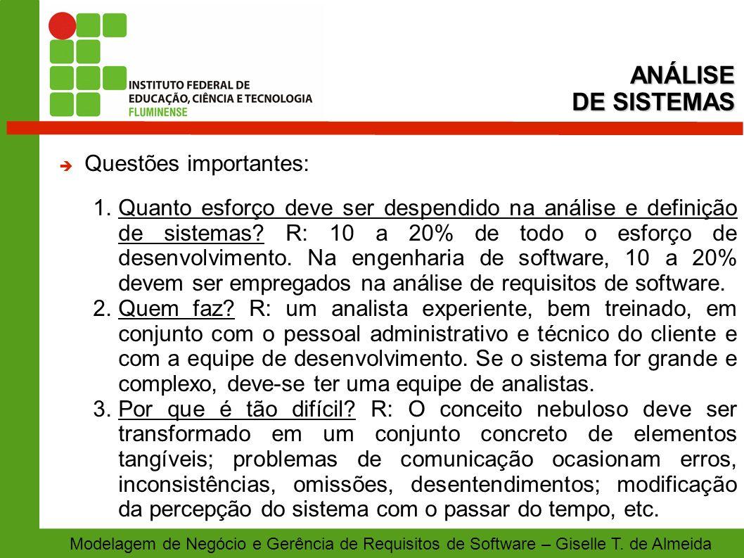 Modelagem de Negócio e Gerência de Requisitos de Software – Giselle T. de Almeida Questões importantes: 1.Quanto esforço deve ser despendido na anális