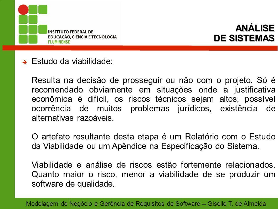 Modelagem de Negócio e Gerência de Requisitos de Software – Giselle T. de Almeida Estudo da viabilidade: Resulta na decisão de prosseguir ou não com o
