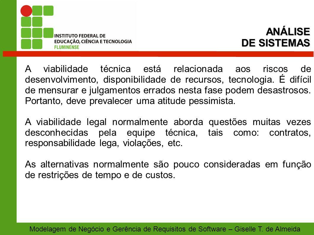 Modelagem de Negócio e Gerência de Requisitos de Software – Giselle T. de Almeida A viabilidade técnica está relacionada aos riscos de desenvolvimento
