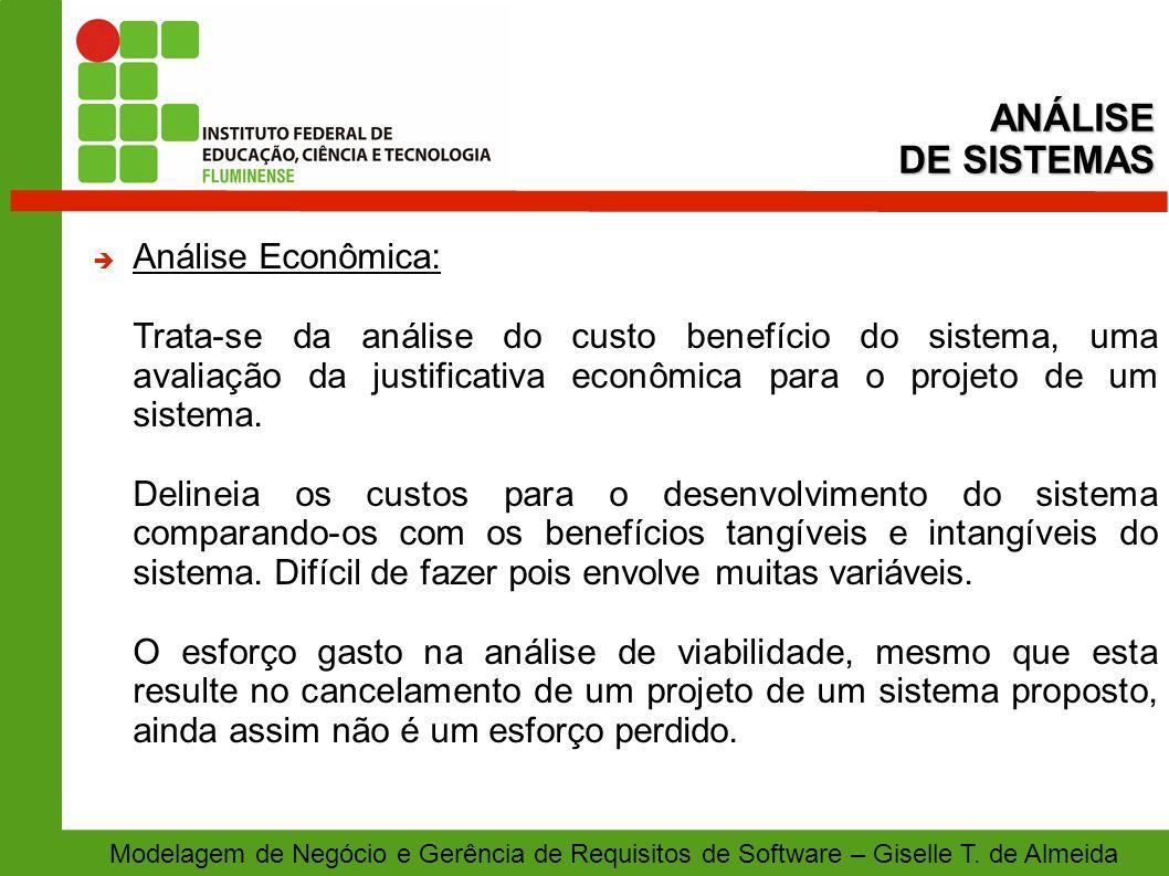 Modelagem de Negócio e Gerência de Requisitos de Software – Giselle T. de Almeida Análise Econômica: Trata-se da análise do custo benefício do sistema