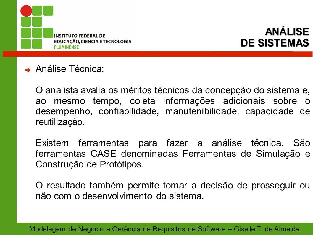 Modelagem de Negócio e Gerência de Requisitos de Software – Giselle T. de Almeida Análise Técnica: O analista avalia os méritos técnicos da concepção