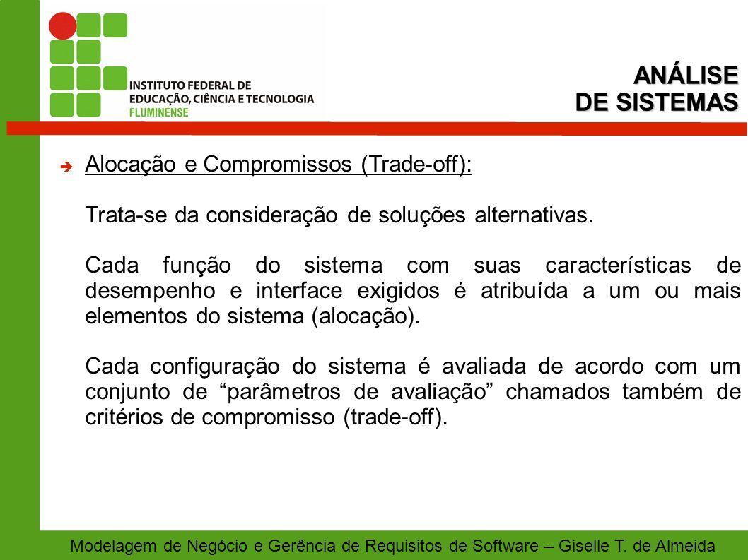 Modelagem de Negócio e Gerência de Requisitos de Software – Giselle T. de Almeida Alocação e Compromissos (Trade-off): Trata-se da consideração de sol