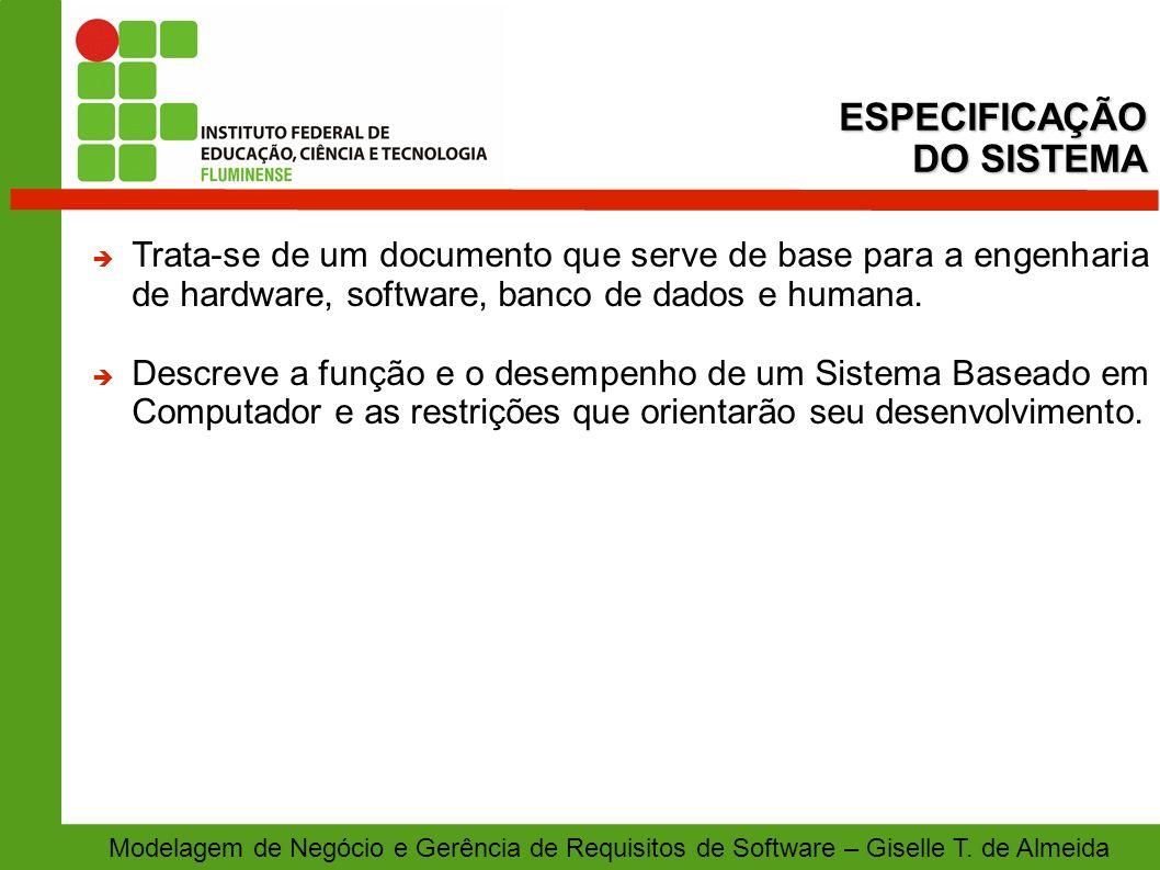 Trata-se de um documento que serve de base para a engenharia de hardware, software, banco de dados e humana. Descreve a função e o desempenho de um Si