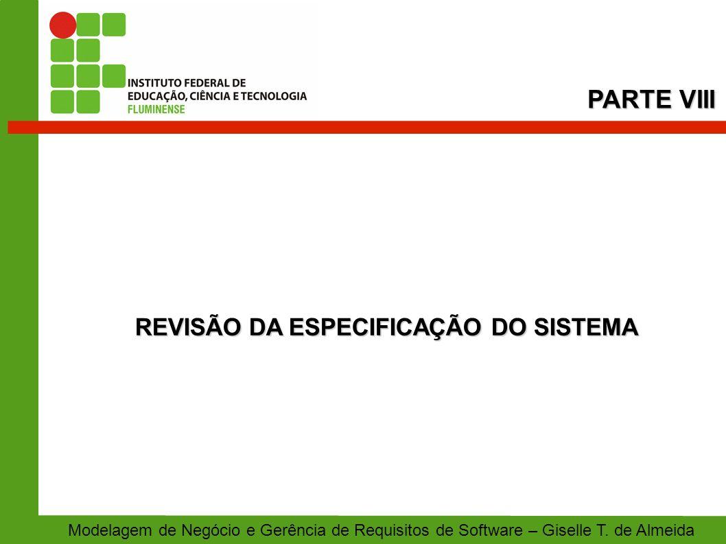 REVISÃO DA ESPECIFICAÇÃO DO SISTEMA PARTE VIII Modelagem de Negócio e Gerência de Requisitos de Software – Giselle T. de Almeida