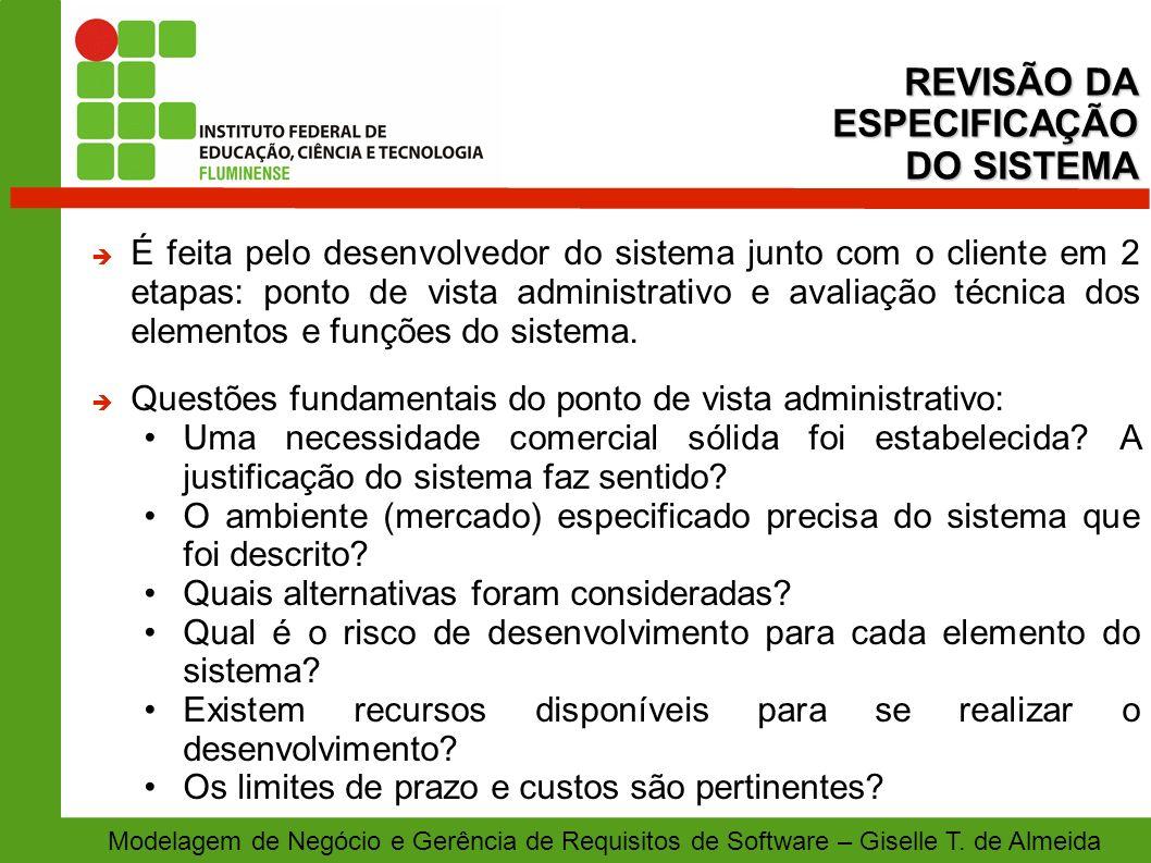 Modelagem de Negócio e Gerência de Requisitos de Software – Giselle T. de Almeida É feita pelo desenvolvedor do sistema junto com o cliente em 2 etapa