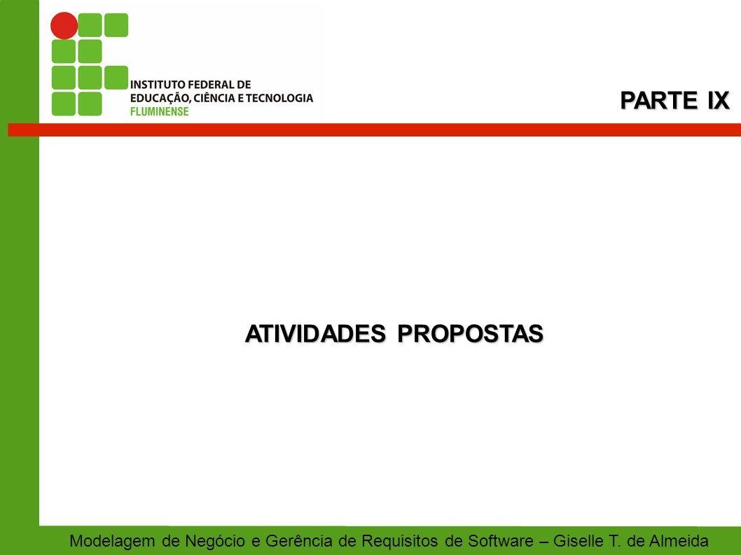 ATIVIDADES PROPOSTAS PARTE IX Modelagem de Negócio e Gerência de Requisitos de Software – Giselle T. de Almeida