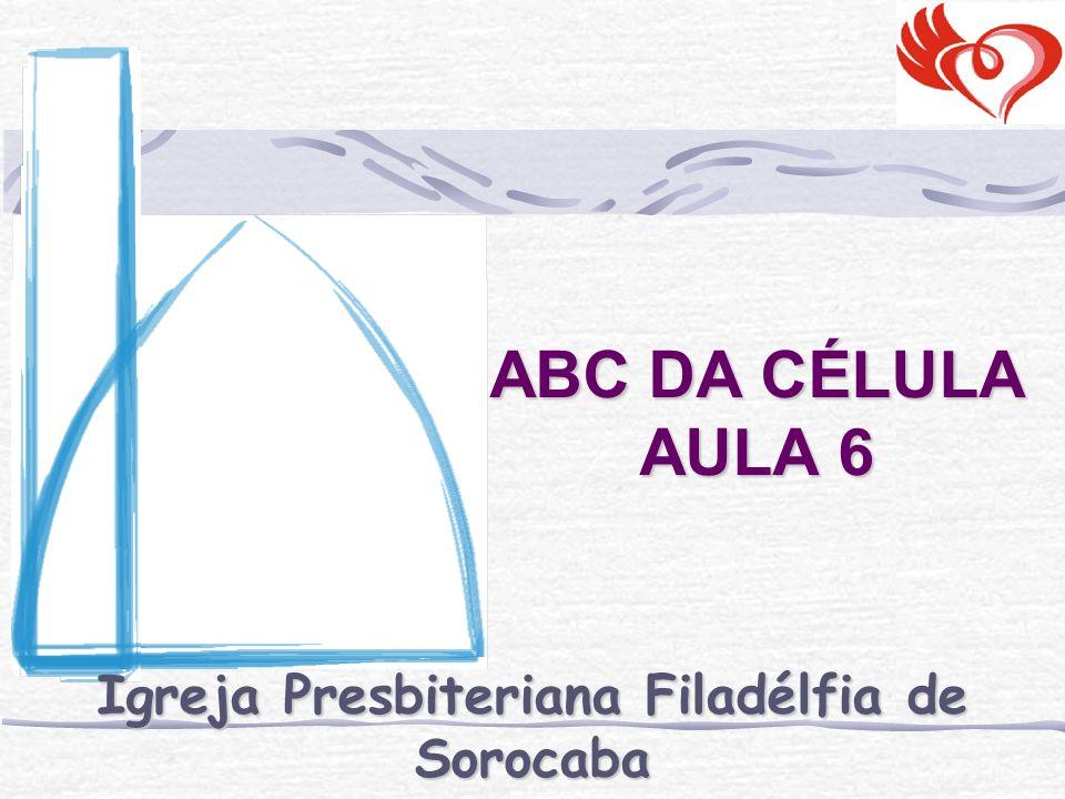 ABC DA CÉLULA AULA 6 Igreja Presbiteriana Filadélfia de Sorocaba Ministério de Células