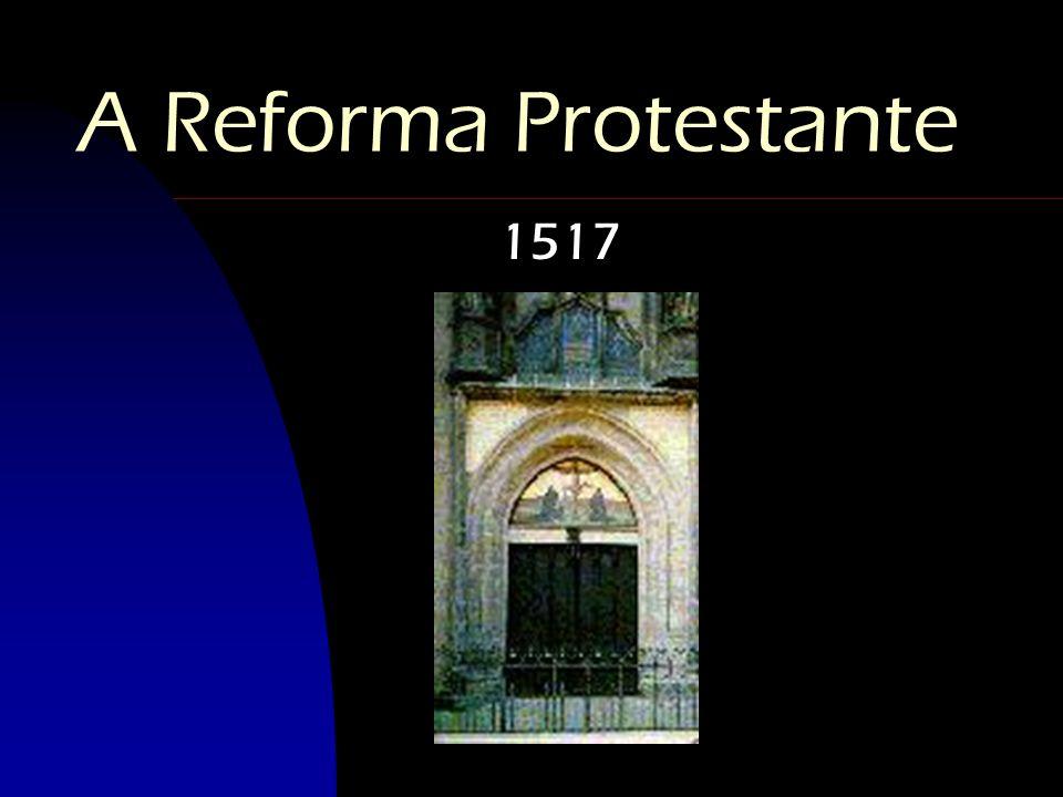 A Reforma Protestante 1517