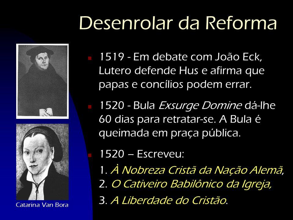 Desenrolar da Reforma n 1519 - Em debate com João Eck, Lutero defende Hus e afirma que papas e concílios podem errar. n 1520 - Bula Exsurge Domine dá-