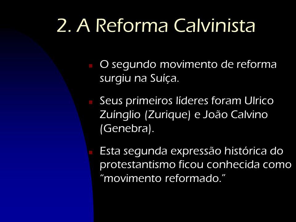 2. A Reforma Calvinista n O segundo movimento de reforma surgiu na Suíça. n Seus primeiros líderes foram Ulrico Zuínglio (Zurique) e João Calvino (Gen