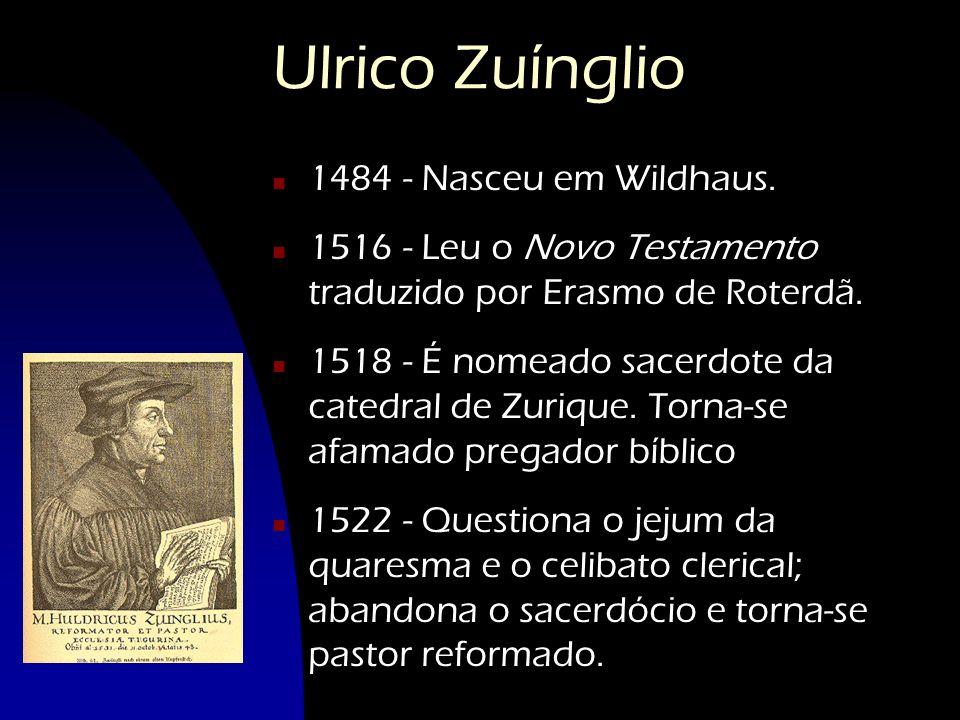 Ulrico Zuínglio n 1484 - Nasceu em Wildhaus. n 1516 - Leu o Novo Testamento traduzido por Erasmo de Roterdã. n 1518 - É nomeado sacerdote da catedral